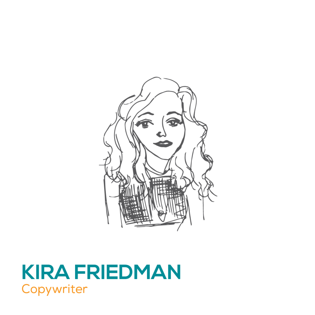 Kira Friedman Writer of copy and content aka the Beyonce of writing